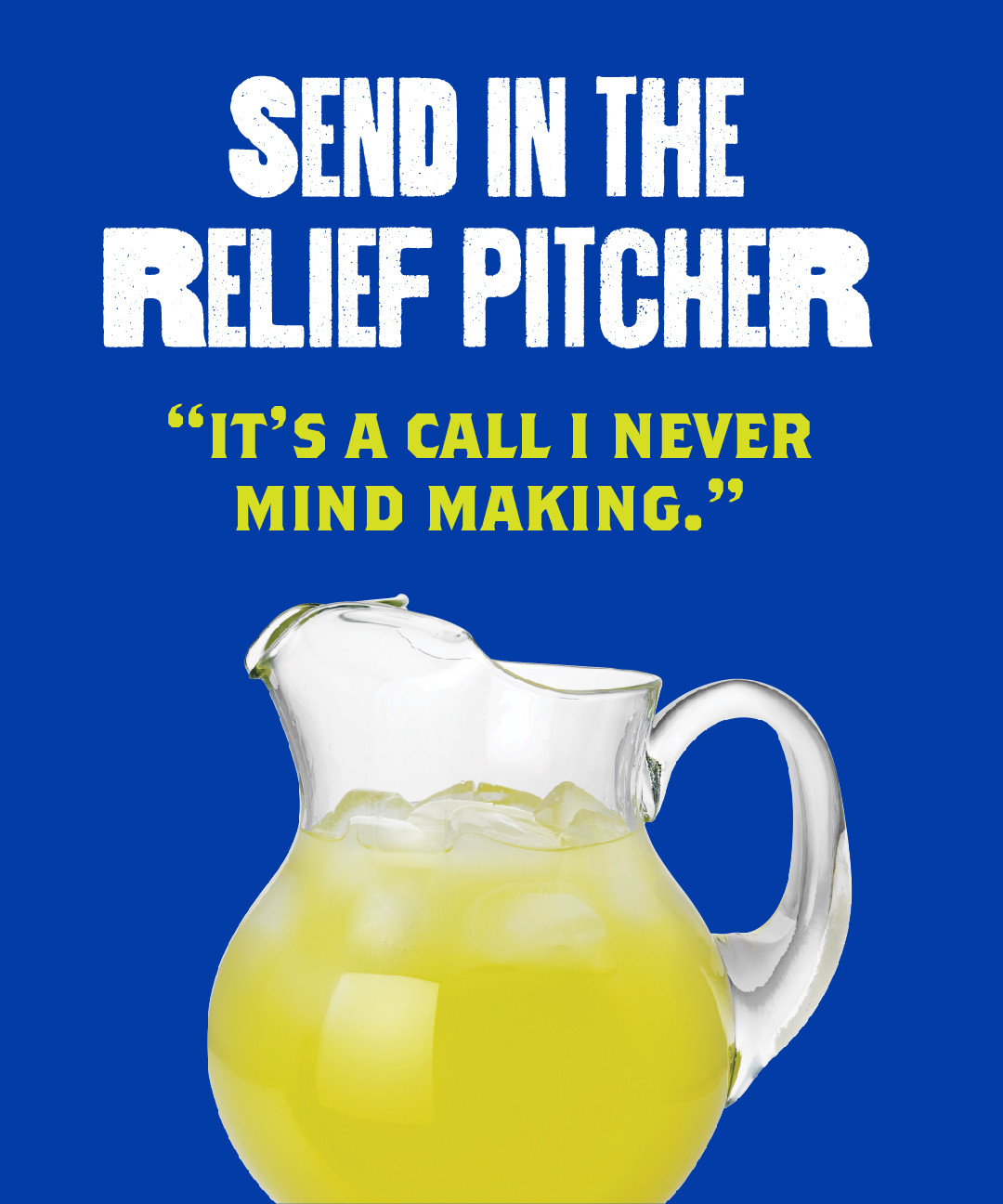 Need a relief pitcher?