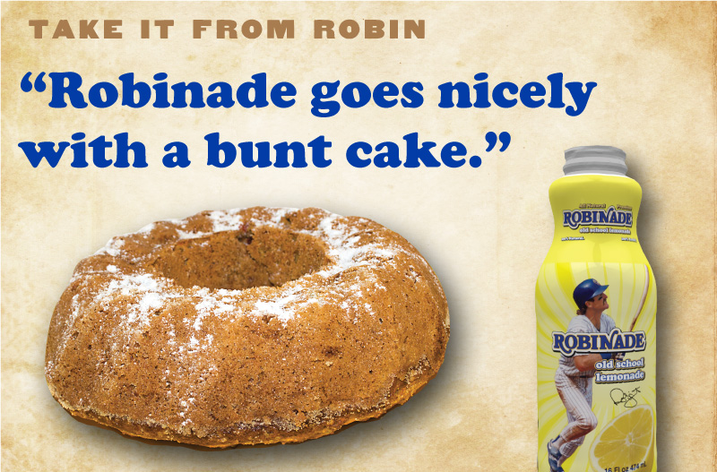 Robinade goes great with a bunt cake